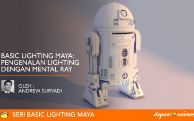 Dapoer Animasi : Basic Lighting Maya – Pengenalan Lighting dengan Mental Ray